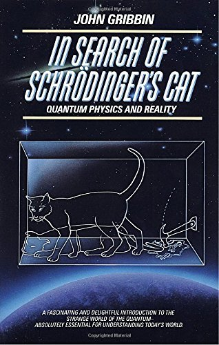 John Gribbin In Search Of Schrodinger's Cat Quantum Physics And Reality