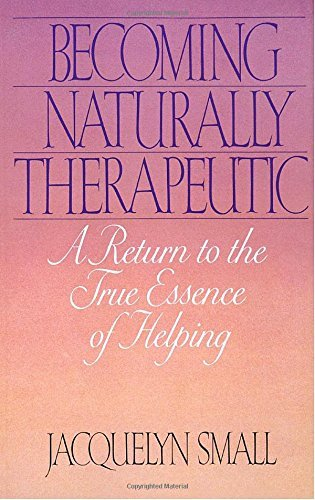 Jacquelyn Small Becoming Naturally Therapeutic A Return To The True Essence Of Helping Revised