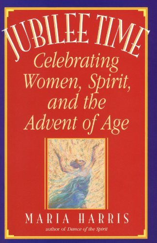 Maria Harris Jubilee Time Celebrating Women Spirit And The Advent Of Age