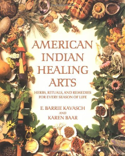 E. Barrie Kavasch American Indian Healing Arts Herbs Rituals And Remedies For Every Season Of