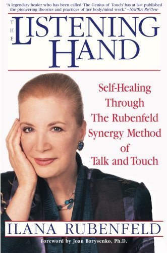 Ilana Rubenfeld The Listening Hand Self Healing Through The Rubenfeld Synergy Method
