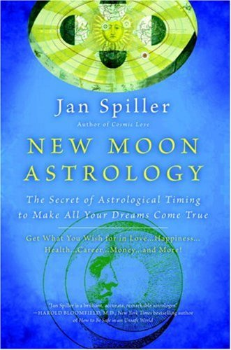 Jan Spiller New Moon Astrology The Secret Of Astrological Timing To Make All You