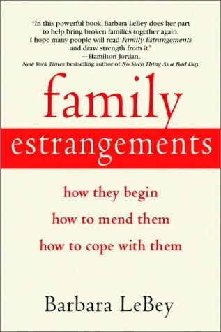 Barbara Lebey Family Estrangements How They Begin How To Mend Them How To Cope Wit
