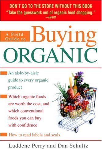 Luddene Perry A Field Guide To Buying Organic An Aisle By Aisle Guide To Every Organic Product