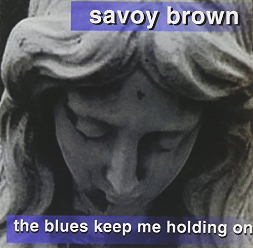 Savoy Brown Blues Keep Me Holding On