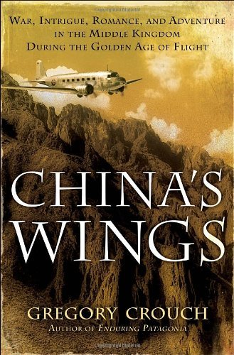 Gregory Crouch China's Wings War Intrigue Romance And Adventure In The Midd