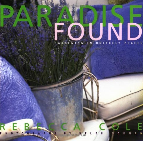 Rebecca Cole Paradise Found Gardening In Unlikely Places