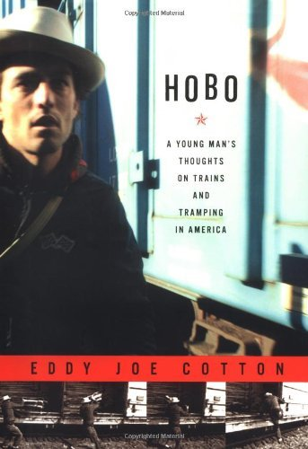 Eddy Joe Cotton Hobo A Young Man's Thoughts On Trains And Trampin A Young Man's Thoughts On Trains & Tramping In Ame