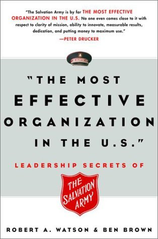 Robert A Watson & Ben Brown The Most Effective Organization In The U.S. Leadership Secrets Of The Salvation Army