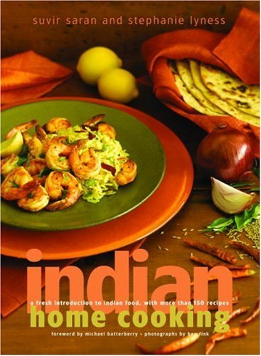 Suvir Saran Indian Home Cooking A Fresh Introduction To Indian Food With More Th