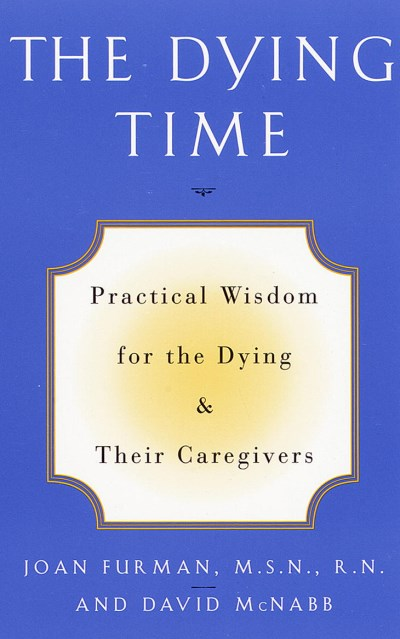Joan Furman The Dying Time Practical Wisdom For The Dying & Their Caregivers