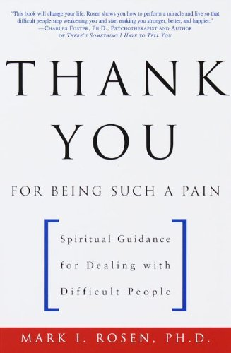 Mark Rosen Thank You For Being Such A Pain Spiritual Guidance For Dealing With Difficult Peo