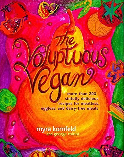 Myra Kornfeld Voluptuous Vegan The More Than 200 Sinfully Delicious Recipes For Meat