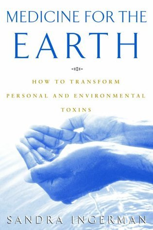 Sandra Ingerman Medicine For The Earth How To Transform Personal And Environmental Toxin