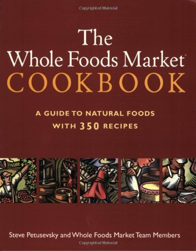 Steve Petusevsky The Whole Foods Market Cookbook A Guide To Natural Foods With 350 Recipes