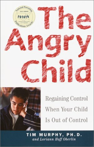 Timothy Murphy The Angry Child Regaining Control When Your Child Is Out Of Contr