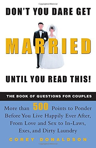 Corey Donaldson Don't You Dare Get Married Until You Read This! The Book Of Questions For Couples Rev And Updated