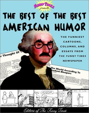 Times Editors Funny The Best Of The Best American Humor The Funniest Cartoons Columns & Essays From The Funny Times Newspaper