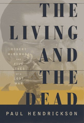 Paul Hendrickson The Living & The Dead Robert Mcnamara & Five Lives Of A Lost War