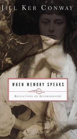 Jill Ker Conway When Memory Speaks Reflections On Autobiography