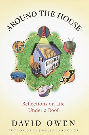 David Owen Around The House Reflections On Life Under A Roof