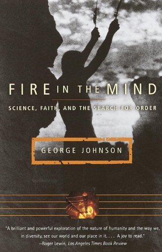 George Johnson Fire In The Mind Science Faith And The Search For Order