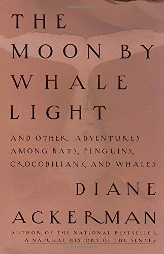 Diane Ackerman Moon By Whale Light And Other Adventures Among Bats Penguins Crocod