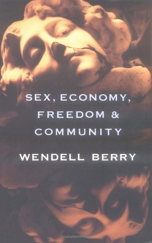 Wendell Berry Sex Economy Freedom & Community Eight Essays
