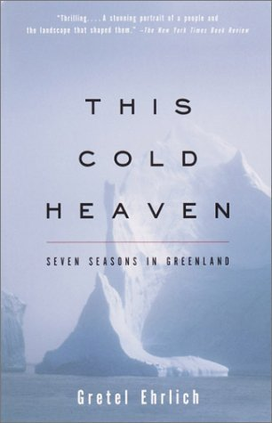 Gretel Ehrlich This Cold Heaven Seven Seasons In Greenland Vintage Books