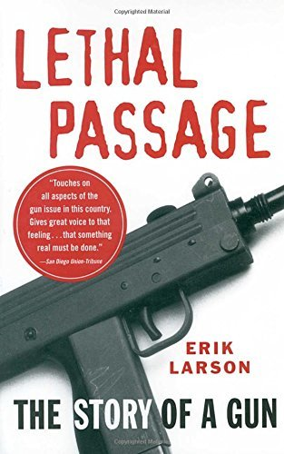 Erik Larson Lethal Passage The Story Of A Gun