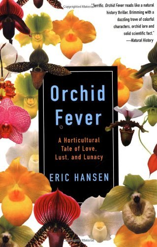 Eric Hansen Orchid Fever A Horticultural Tale Of Love Lust And Lunacy