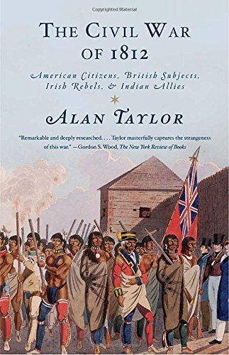 Alan Taylor The Civil War Of 1812 American Citizens British Subjects Irish Rebels