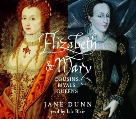 Jane Dunn Elizabeth And Mary Cousins Rivals Queens Abridged