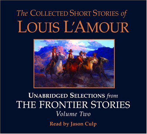 Louis L'amour The Collected Short Stories Of Louis L'amour Unabridged Selections From The Frontier Stories Abridged