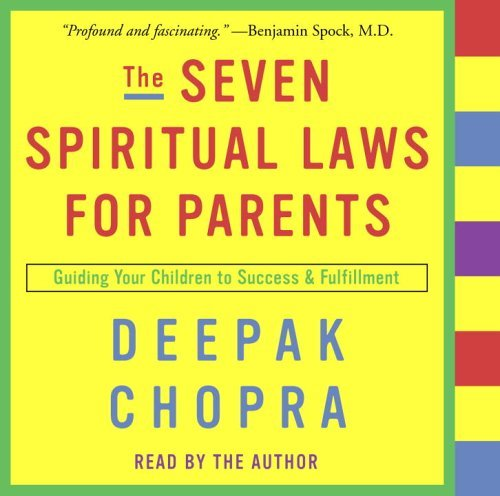 Deepak Chopra The Seven Spiritual Laws For Parents Guiding Your Children To Success And Fulfillment Abridged