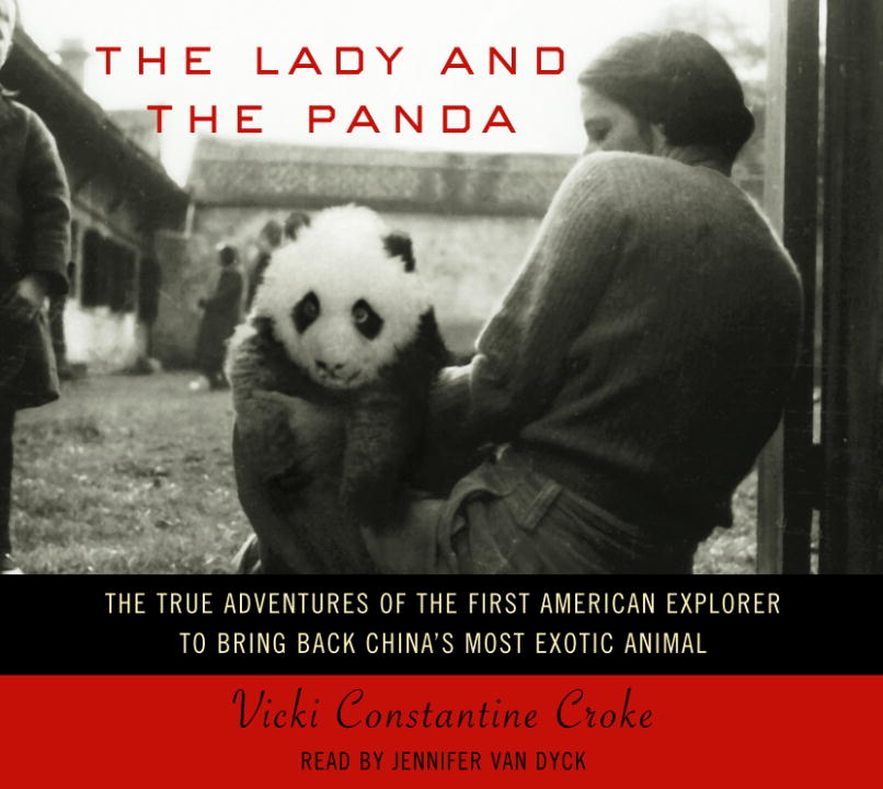 Vicki Constantine Croke Lady And The Panda The The True Adventures Of The First American Explore Abridged