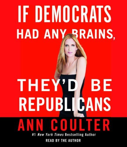 Ann Coulter If Democrats Had Any Brains They'd Be Republicans Abridged