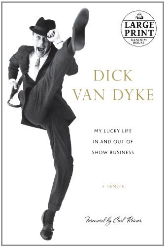 Dick Van Dyke My Lucky Life In And Out Of Show Business Large Print