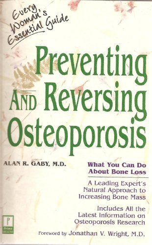 Alan Gaby Preventing And Reversing Osteoporosis What You Can Do About Bone Loss A Leading Exper Revised