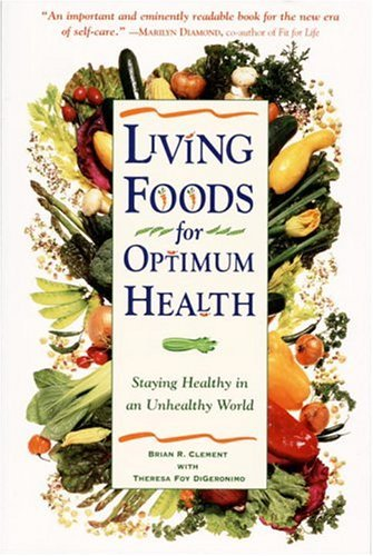 Theresa Foy Digeronimo Living Foods For Optimum Health Your Complete Guide To The Healing Power Of Raw F