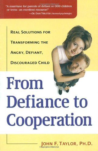 John F. Taylor From Defiance To Cooperation Real Solutions For Transforming The Angry Defian