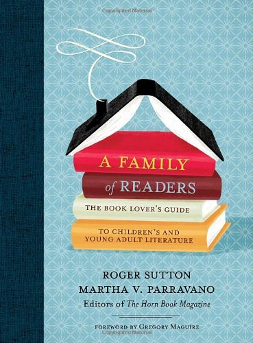 Roger Sutton A Family Of Readers The Book Lover's Guide To Children's And Young Ad