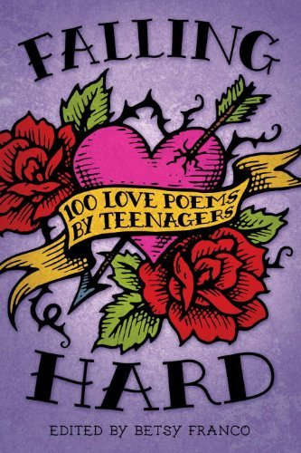 Betsy Franco Falling Hard 100 Love Poems By Teenagers