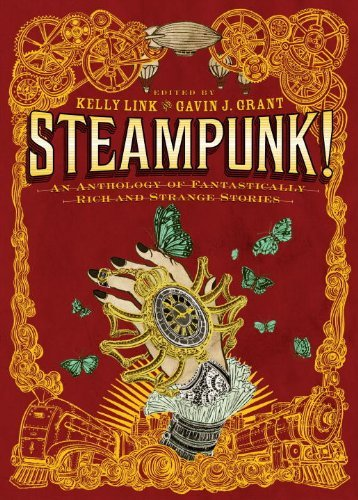 Kelly Link Steampunk! An Anthology Of Fantastically Rich And