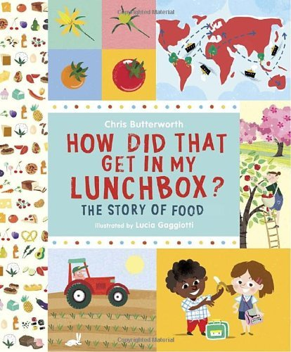 Chris Butterworth How Did That Get In My Lunchbox? The Story Of Food