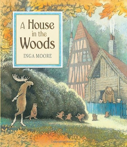 Inga Moore A House In The Woods