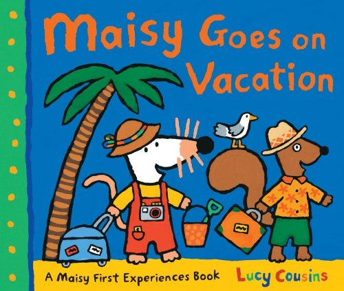Lucy Cousins Maisy Goes On Vacation A Maisy First Experiences Book