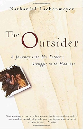 Nathaniel Lachenmeyer The Outsider A Journey Into My Father's Struggle With Madness