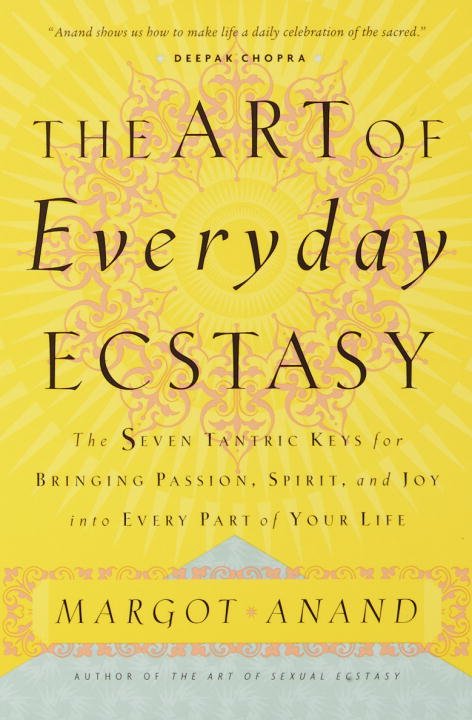 Margot Anand The Art Of Everyday Ecstasy The Seven Tantric Keys For Bringing Passion Spir Revised