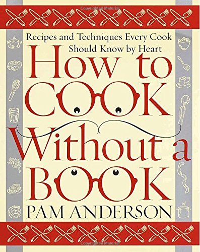 Pam Anderson How To Cook Without A Book Recipes And Techniques Every Cook Should Know By